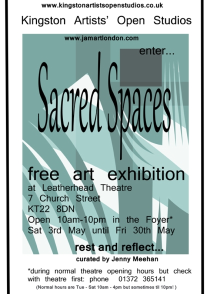 Sacred Spaces Flyer by Jenny Meehan which promotes the Sacred Spaces Visual Art Exhibition at Leatherhead Theatre in May 2014 organised on behalf of KAOS (Kingston Artists' Open Studios)