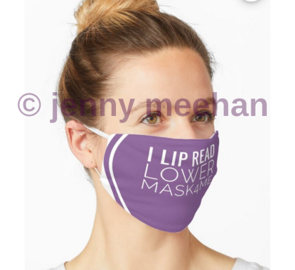 deaf_Deaf_Lipreader_FaceMasks_jenny_meehandeaf_Deaf_Lipreader_Face Masks_jenny_meehan to buy via redbubble print on demand site, inclusive designs and communication prompts for corona virus pandemic ©Jenny Meehan